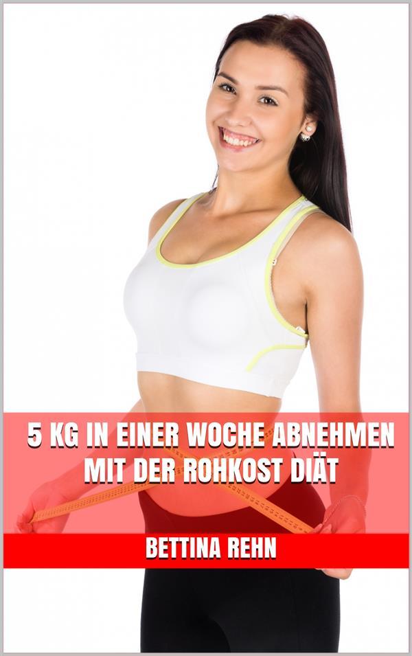 5 kg in einer Woche abnehmen mit der Rohkost Diät: Bettina